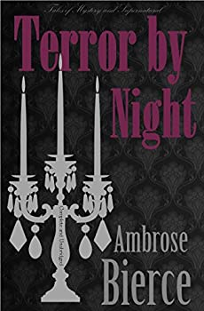 Terror by Night: Classic Ghost & Horror Stories (Tales of Mystery & The Supernatural) Kindle Edition by Ambrose Bierce  (Author), David Stuart Davies (Editor, Introduction)