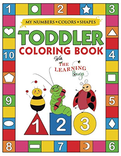 My Numbers, Colors and Shapes Toddler Coloring Book with The Learning Bugs: Fun Children's Activity Coloring Books for…