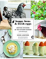 Happy Hens & Fresh Eggs: Keeping Chickens in the Kitchen Garden, with 100 Recipes
