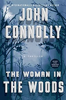 The Woman in the Woods: A Thriller (Charlie Parker Book 16) by [Connolly, John]