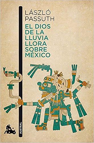 El dios de la lluvia llora sobre México Contemporánea: Amazon.es: Passuth, László, Xantus, Judith: Libros