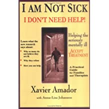 I Am Not Sick I Don't Need Help! by Xavier Amador (2000-06-29)