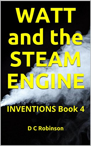 WATT and the STEAM ENGINE: INVENTIONS Book 4