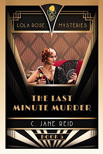 The Last Minute Murder: A 1920s Mystery Romance (Lola Rose Mysteries Book Five) by [Reid, C. Jane]