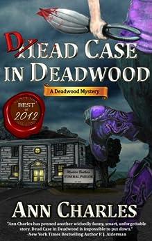 Dead Case in Deadwood (Deadwood Humorous Mystery Book 3) by [Charles, Ann]