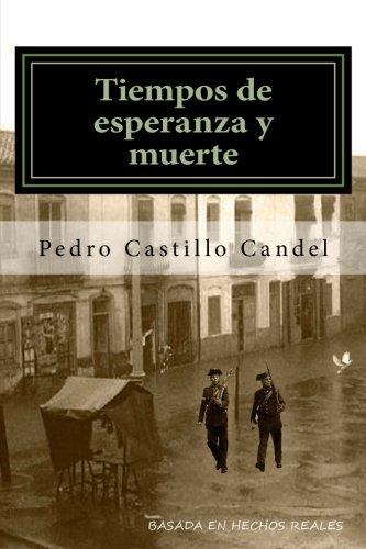 Tiempos de esperanza y muerte (Spanish Edition) [Pedro Castillo Candel] (Tapa Blanda)