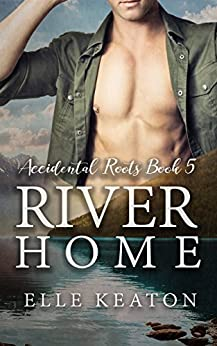 River Home (Accidental Roots Book 5) by [Keaton, Elle]