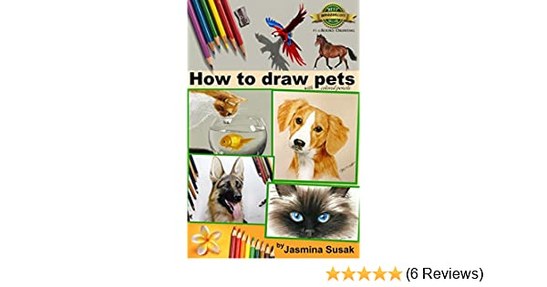 How To Draw Pets With Colored Pencils Colored Pencil Guides With Step By Step Instructions How To Draw Horses Fish Dogs Cats Cute Animals For