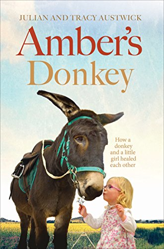 Ambers Donkey  The Heart Warming Tale Of How A Donkey And A Little Girl Healed The Scars Of Each Others Troubled Pasts