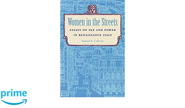 women in the streets essays on sex and power in renaissance  women in the streets essays on sex and power in renaissance samuel k cohn jr 9780801853098 com books