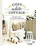 country cottage magazine Cozy White Cottage: 100 Ways to Love the Feeling of Being Home