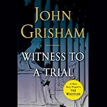 Witness to a Trial: A Short Story Prequel to The Whistler Audiobook by John Grisham Narrated by Mark Deakins