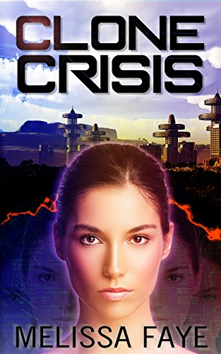 Clone Crisis: A Dystopian Adventure for New and Young Adults by [Faye, Melissa]