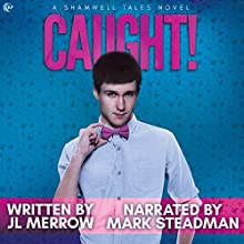 Caught!: Shamwell Tales Audiobook by JL Merrow Narrated by Mark Steadman
