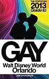 The Stapleton 2013 Gay Guide to Walt Disney World and Orlando, Jon Stapleton, 1480139696