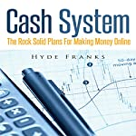Cash System: The Rock Solid Plans for Making Money Online | Hyde Franks