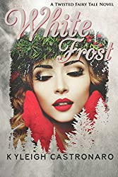 White Frost: Adult Retelling of Snow White (Twisted Fairy Tales Book 3)