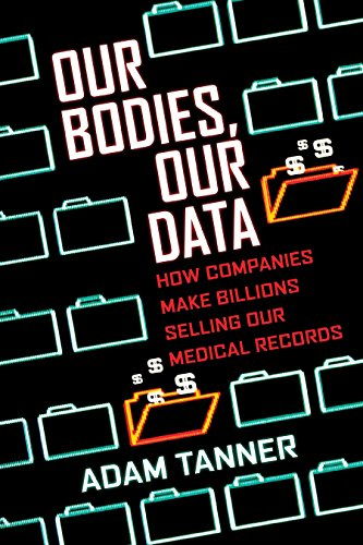[D0wnl0ad] Our Bodies, Our Data: How Companies Make Billions Selling Our Medical Records<br />[W.O.R.D]