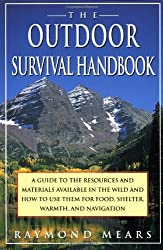 The Outdoor Survival Handbook: A Guide to the Resources & Material Available in the Wild & How to Use Them for Food, Shelter, Warmth, & Navigation