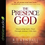 The Presence of God: Discovering God's Ways Through Intimacy with Him | R. T. Kendall