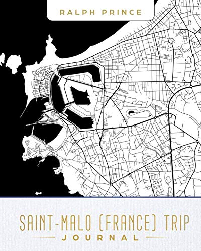 Saint-Malo (France) Trip Journal: Lined Travel Journal/Diary/Notebook With Saint-Malo (France) Map...