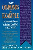 UNIX Commands by Example : A DeskTop Reference for Unixware, Solairs and Sco Unixware, Solaris and Sco Unix, Elboth, David and Larsen, Leif, 0131039539