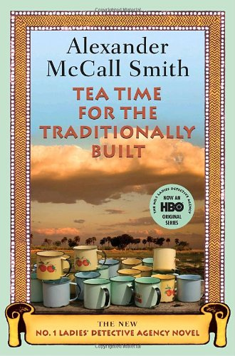 Tea Time for the Traditionally Built - Book #10 of the No. 1 Ladies' Detective Agency