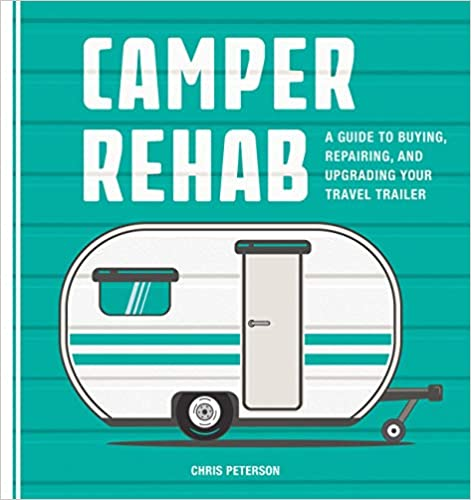 Camper Rehab book cover: a guide to buying, repairing and upgrading your travel trailer