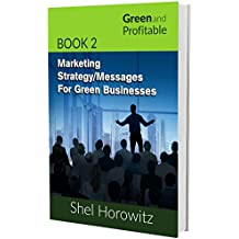 Marketing Strategy/Messages for Green Businesses (Green and Profitable Book 2)