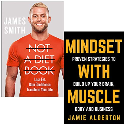 Not a Diet Book:Lose Fat. Gain Confidence. Transform Your Life By James Smith & Mindset With Muscle:Proven Strategies to Build Up Your Brain, Body and Business By Jamie Alderton 2 Books Collection Set