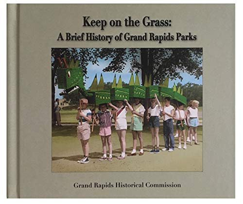 Park Grand Rapids - Keep on the Grass: A Brief History of Grand Rapids Parks