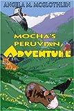 Mocha's Peruvian Adventure, Angela McGlothlen, 0595318800