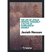 The Life of Josiah Henson, as Narrated by Himself [to S.A. Eliot].