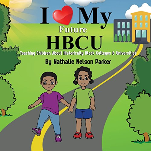 Search : I Love My Future Hbcu: Teaching Children about Historically Black Colleges & Universities