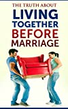 img - for The Truth About Living Together Before Marriage: How Cohabitation Can Wreck Your Future Marital Relation book / textbook / text book