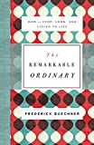img - for The Remarkable Ordinary: How to Stop, Look, and Listen to Life book / textbook / text book