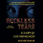Reckless Years: A Diary of Love and Madness | Heather Chaplin