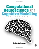 Computational Neuroscience and Cognitive Modelling : A Student's Introduction to Methods and Procedures, Anderson, Britt K., 1446249301