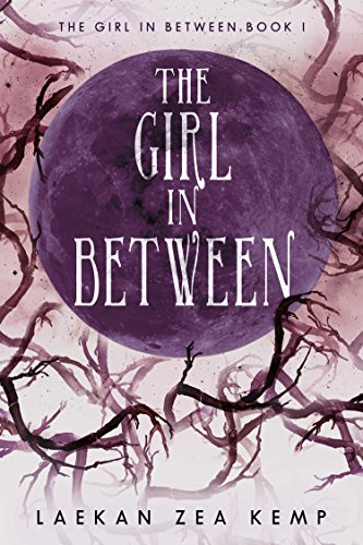 The Girl In Between: The Girl In Between Series Book 1 by Laekan Zea Kemp