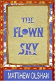 The Flown Sky, Matthew Olshan, 0978939107