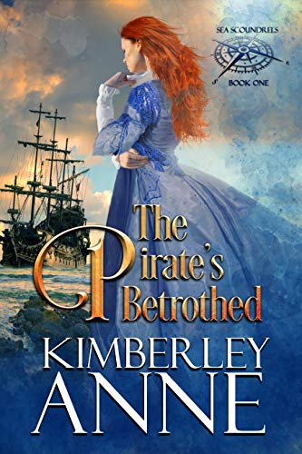 Pirates Single - The Pirate's Betrothed (Sea Scoundrels Book 1)