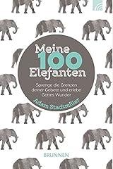 Meine 100 Elefanten: Sprenge die Grenzen deiner Gebete und erlebe Gottes Wunder Paperback
