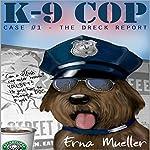 K-9 Cop: Case #1 - The Dreck Report   Erna Mueller