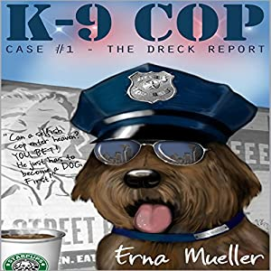 K-9 Cop: Case #1 - The Dreck Report Audiobook