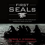 First SEALs: The Untold Story of the Forging of America's Most Elite Unit | Patrick K. O'Donnell