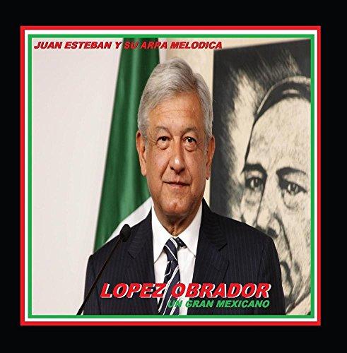 Lopez Obrador: Un Gran Mexicano
