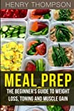 "Get the best out of your body with these incredible Meal Prepping recipes!   Do You Want A Way To Stay Healthy That Is Also Easy and Delicious?  If so, ""Meal Prep: The Ultimate Beginners Guide to Meal Prepping for Weight loss, Toning and Muscle Gain..."