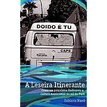 A Leseira Itinerante: Como um psiquiatra desbravou a cultura manicomial no sul do Pará