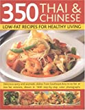 350 Chinese & Thai Recipes for Healthy Living: All the taste and none of the fat:  fabulous low-fat recipes from China, Thailand, Vietnam, Malaysia ... on reducing fat, and guidelines on diet