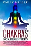Chakras for Beginners: The ultimate guide to HEALING your CHAKRAS and BALANCING your ENERGY through awareness, essential oils, crystals and yoga. Including also SECRET TIPS for third eye awakening